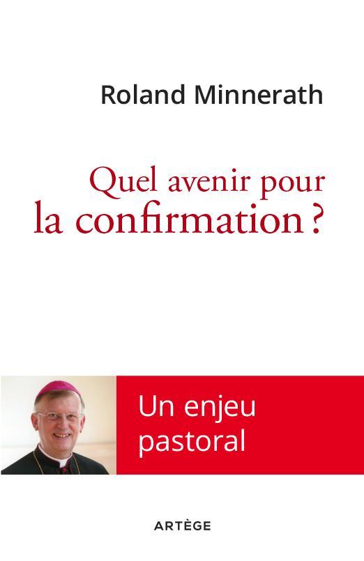 QUEL AVENIR POUR LA CONFIRMATION ? - UN ENJEU PASTORAL