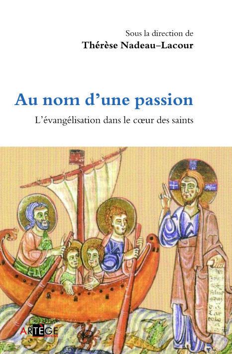 AU NOM D'UNE PASSION - L'EVANGELISATION DANS LE COEUR DES SAINTS