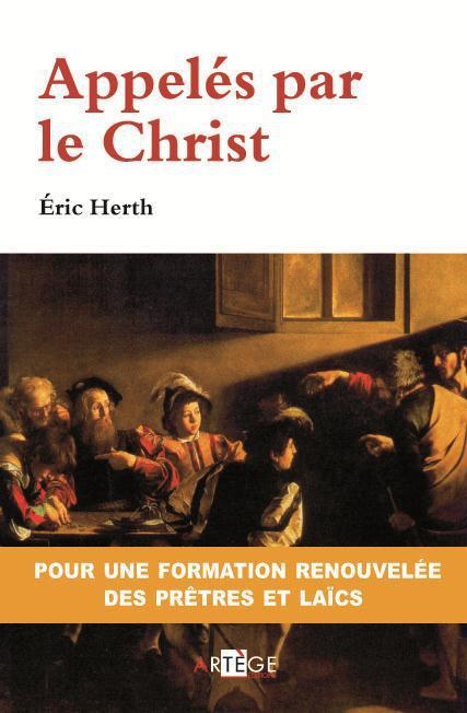APPELES PAR LE CHRIST - POUR UNE FORMATION RENOUVELEE DES PRETRES ET DES LAICS