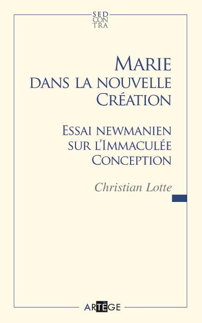 MARIE DANS LA NOUVELLE CREATION - ESSAI NEWMANIEN SUR L'IMMACULEE CONCEPTION