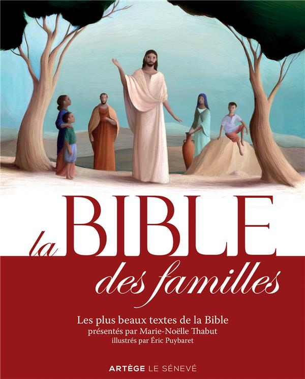 LA BIBLE DES FAMILLES - LES PLUS BEAUX TEXTES DE LA BIBLE PRESENTES PAR MARIE-NOELLE THABUT, ILLUSTR