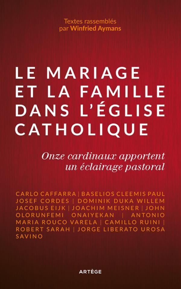 LE MARIAGE ET LA FAMILLE DANS L'EGLISE CATHOLIQUE - ONZE CARDINAUX APPORTENT UN ECLAIRAGE PASTORAL