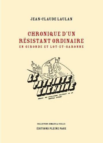 CHRONIQUE D'UN RESISTANT ORDINAIRE EN GIRONDE ET LOT-ET-GARONNE