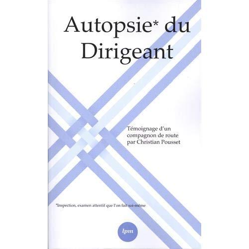 AUTOPSIE* DU DIRIGEANT - TEMOIGNAGE D'UN COMPAGNON DE ROUTE