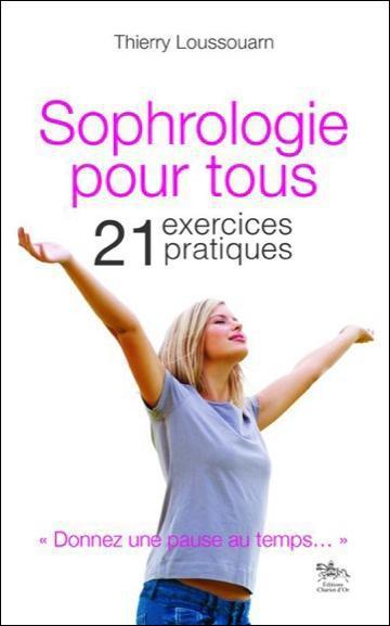 SOPHROLOGIE POUR TOUS - 21 EXERCICES PRATIQUES