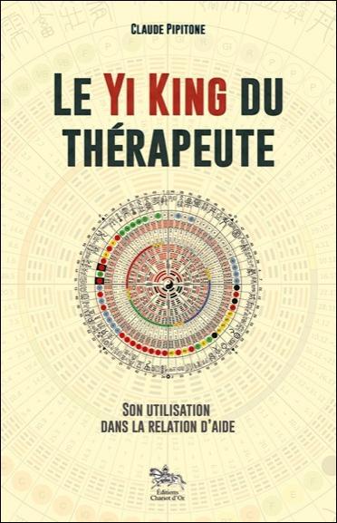 LE YI KING DU THERAPEUTE - SON UTILISATION DANS LA RELATION D'AIDE