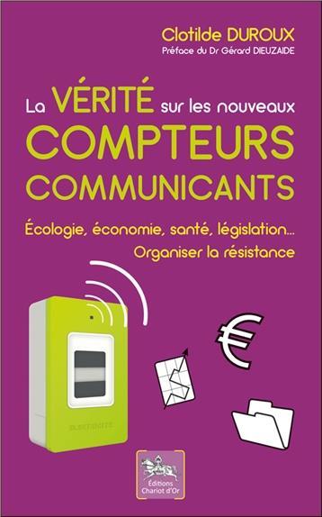 LA VERITE SUR LES NOUVEAUX COMPTEURS COMMUNICANTS - ECOLOGIE, ECONOMIE, SANTE, LEGISLATION...