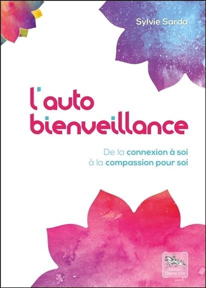 L'AUTOBIENVEILLANCE - DE LA CONNEXION A SOI A LA COMPASSION POUR SOI