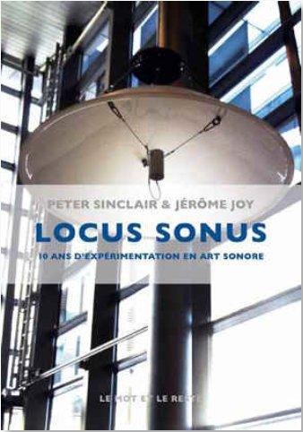 LOCUS SONUS - 10 ANS D'EXPERIMENTATIONS EN ART SONORE