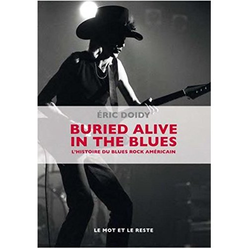 BURIED ALIVE IN THE BLUES - HISTOIRE DU BLUES ROCK AMERICAIN