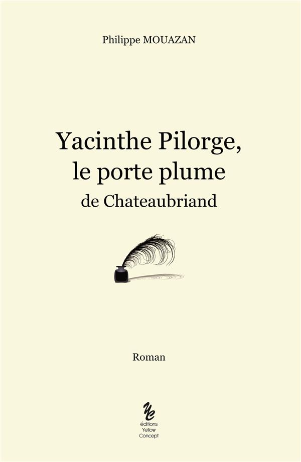 YACINTH PILORGE, LE PORTE PLUME DE CHATEAUBRIAND