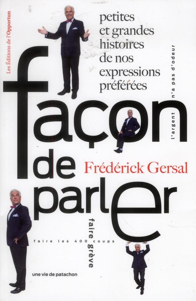 FACON DE PARLER - PETITES ET GRANDES HISTOIRES DE NOS EXPRESSIONS PREFEREES