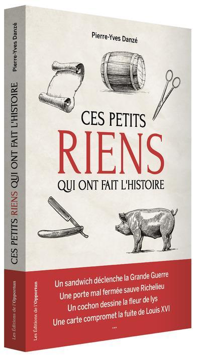 CES PETITS RIENS QUI ONT FAIT L'HISTOIRE