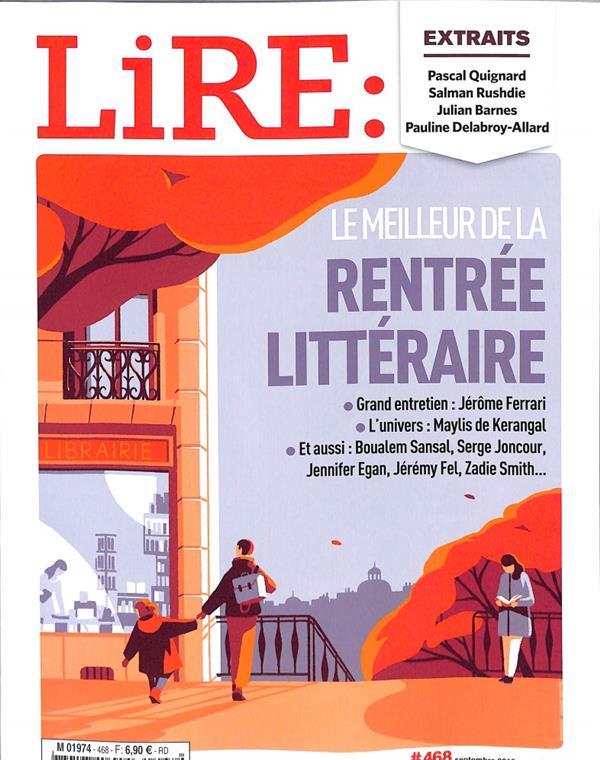 LIRE - LE MAGAZINE DES LIVRES ET DES ECRIVAINS NUMERO 468 SEPTEMBRE 2018