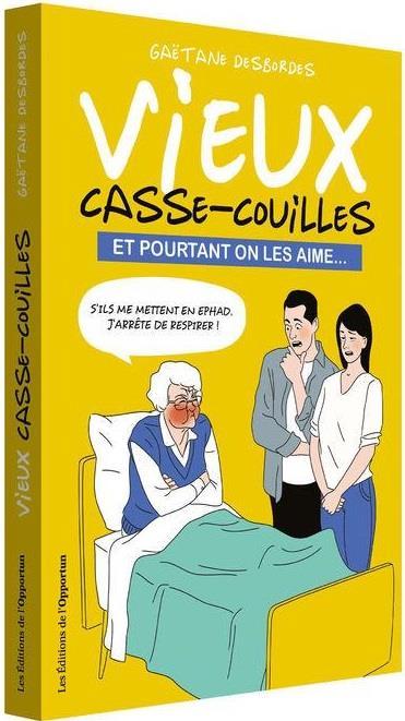 VIEUX CASSE-COUILLES - ET POURTANT ON LES AIME...