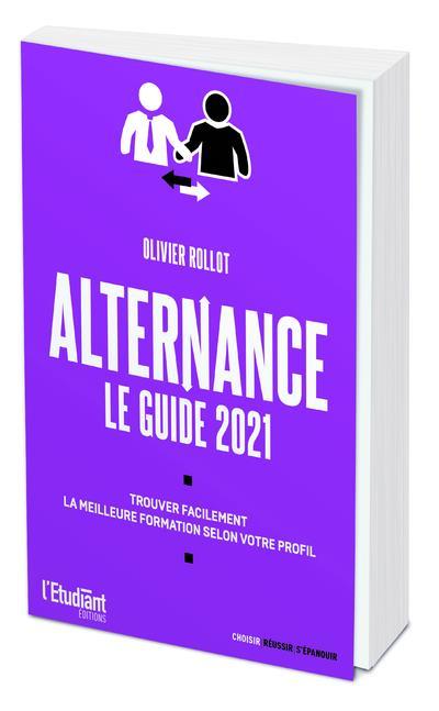 ALTERNANCE LE GUIDE 2021 - TROUVER FACILEMENT LA MEILLEURE FORMATION SELON VOTRE PROFIL