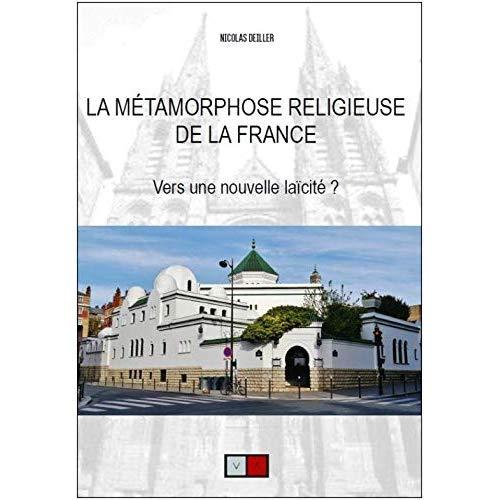 LA METAMORPHOSE RELIGIEUSE DE LA FRANCE - VERS UNE NOUVELLE LAICITE