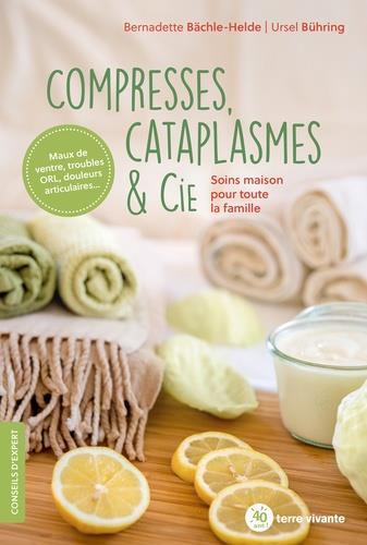 COMPRESSES, CATAPLASMES & CIE - SOINS MAISON POUR TOUTE LA FAMILLE