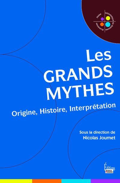 LES GRANDS MYTHES - ORIGINE, HISTOIRE, INTERPRETATION