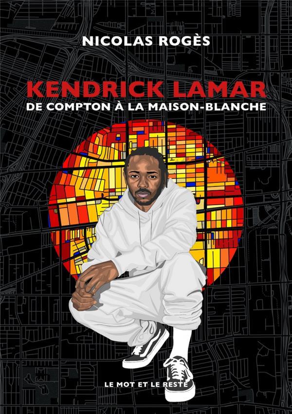 KENDRICK LAMAR - DE COMPTON A LA MAISON-BLANCHE