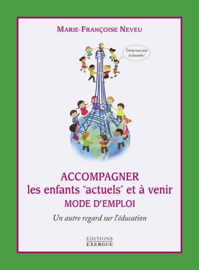 """ACCOMPAGNER LES ENFANTS """"ACTUELS"""" ET A VENIR - UN AUTRE REGARD SUR L'EDUCATION"""