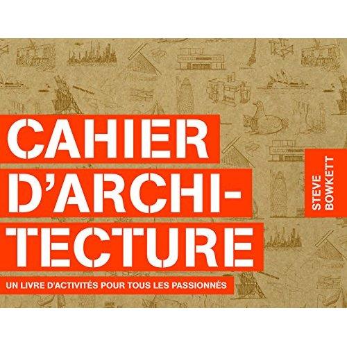 CAHIER D'ARCHITECTURE - UN LIVRE D'ACTIVITES POUR TOUS LES PASSIONNES