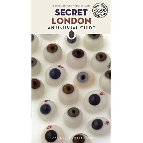 SECRET LONDON, AN UNUSUAL GUIDE