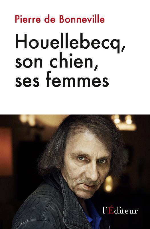 HOUELLEBECQ SON CHIEN SES FEMMES