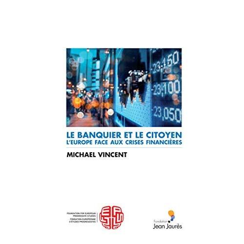 LE BANQUIER ET LE CITOYEN. L'EUROPE FACE AUX CRISES FINANCIERES