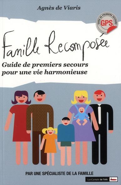 FAMILLE RECOMPOSEE. GUIDE DE PREMIERS SECOURS POUR UNE VIE HARMONIEUSE