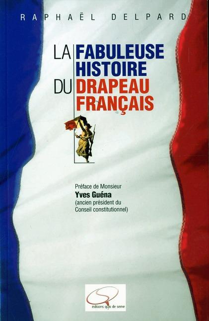FABULEUSE HISTOIRE DU DRAPEAU FRANCAIS (LA)