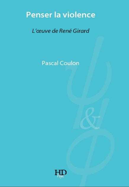 PENSER LA VIOLENCE, L'OEUVRE DE RENE GIRARD