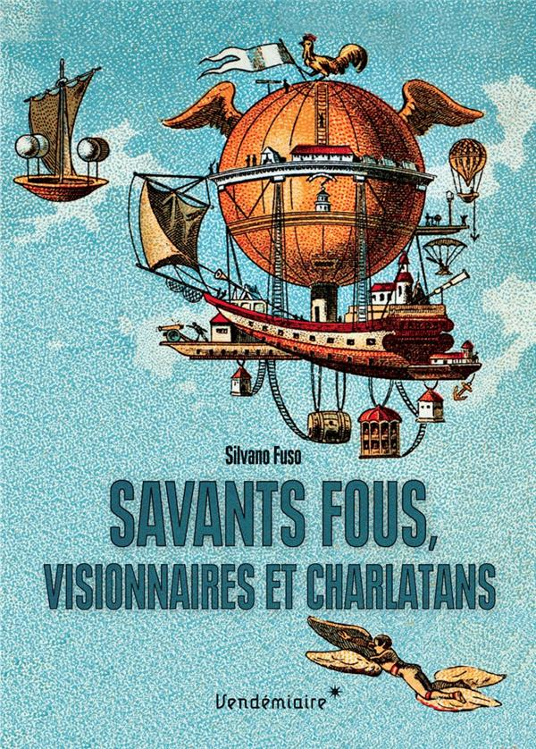 SAVANTS FOUS, VISIONNAIRES ET CHARLATANS