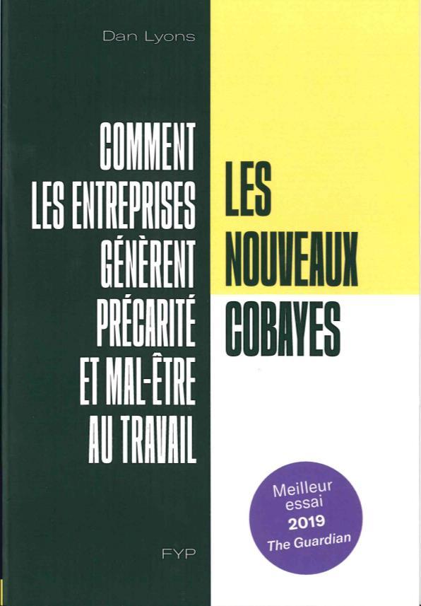 LES NOUVEAUX COBAYES. COMMENT LES ENTREPRISES GENERENT PRECARITE ET MAL-ETRE AU TRAVAIL