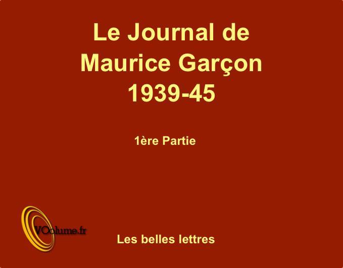 LE JOURNAL DE MAURICE GARCON, 1939-1945, VOL. 1