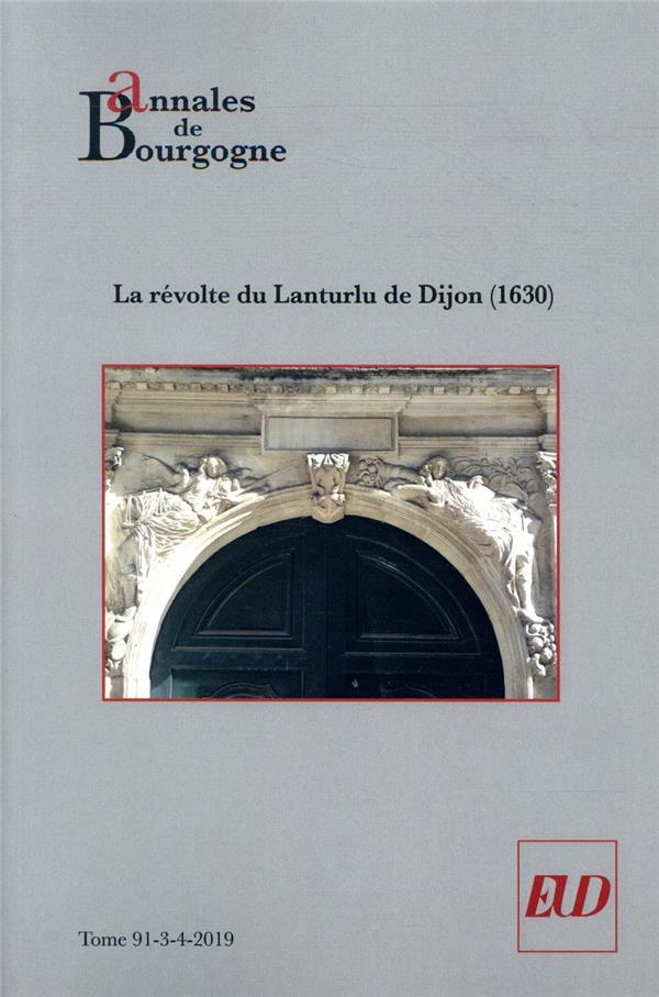ANNALES DE BOURGOGNE. VOLUME 91-3-4-2019 - LA REVOLTE DU LANTURLU DE DIJON (1630)