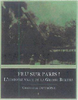 FEU SUR PARIS ! HISTOIRE GROSSE BERTHA
