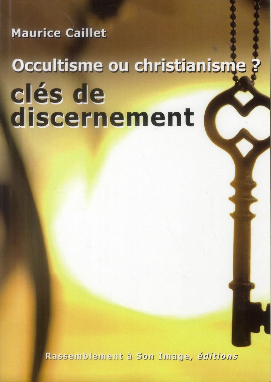 OCCULTISME OU CHRISTIANISME CLEFS DE DISCERNEMENT
