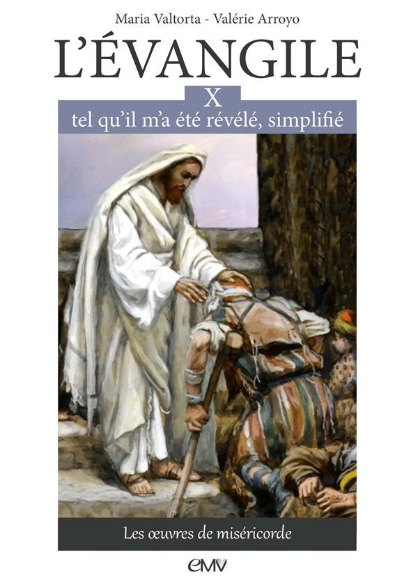 L EVANGILE TEL QU IL M A ETE REVELE SIMPLIFIE, TOME 10, LES OEUVRES DE MISERICORDE