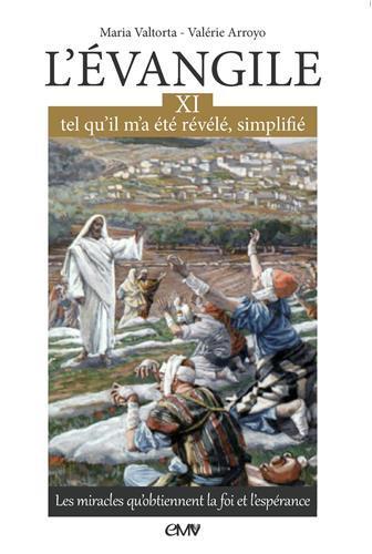 L EVANGILE TEL QU IL M A ETE REVELE SIMPLIFIE, TOME 11,LES MIRACLES QU OBTIENNENT LA FOI ET L ESPERA