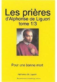 1 LES PRIERES D'ALPHONSE DE LIGUORI. POUR UNE BONNE MORT T1