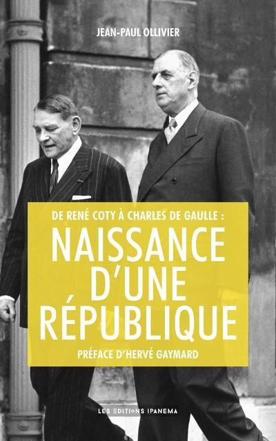 DE RENE COTY A CHARLES DE GAULLE : NAISSANCE D'UNE REPUBLIQUE