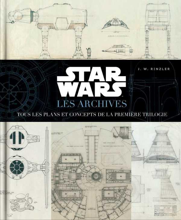 STAR WARS : LES ARCHIVES, TOUS LES PLANS ET CONCEPTS DE LA PREMIERE TRILOGIE