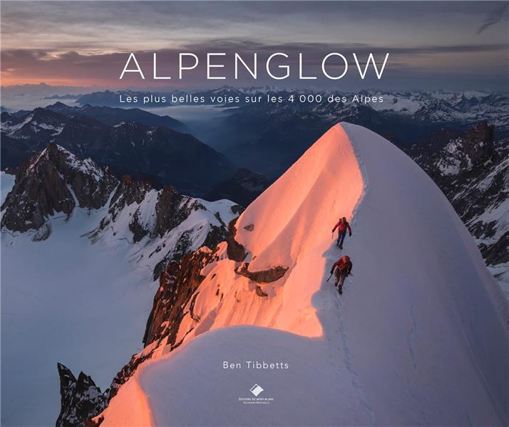 ALPENGLOW - LES PLUS BELLES VOIES SUR LES 4 000 DES ALPES