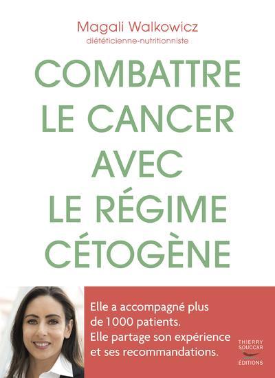 COMBATTRE LE CANCER AVEC LE REGIME CETOGENE - L'EXPERIENCE D'UNE DIETETICIENNE AVEC 1 000 PATIENTS