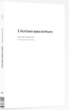 KENNETH GOLDSMITH L'ECRITURE SANS ECRITURE /FRANCAIS