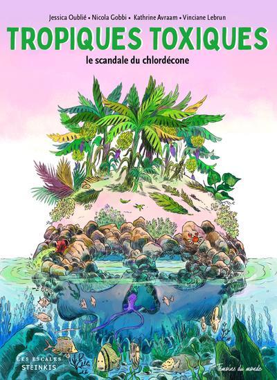 TROPIQUES TOXIQUES - LE SCANDALE DU CHLORDECONE