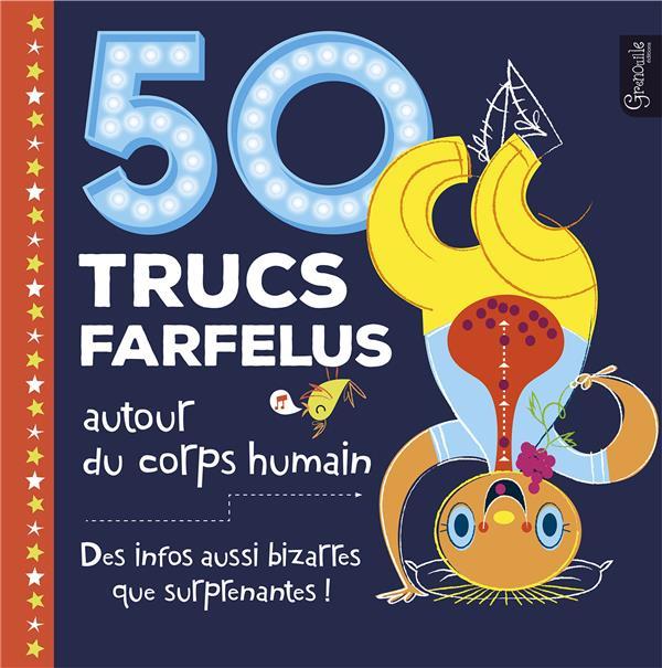 50 TRUCS FARFELUS AUTOUR DU CORPS HUMAIN