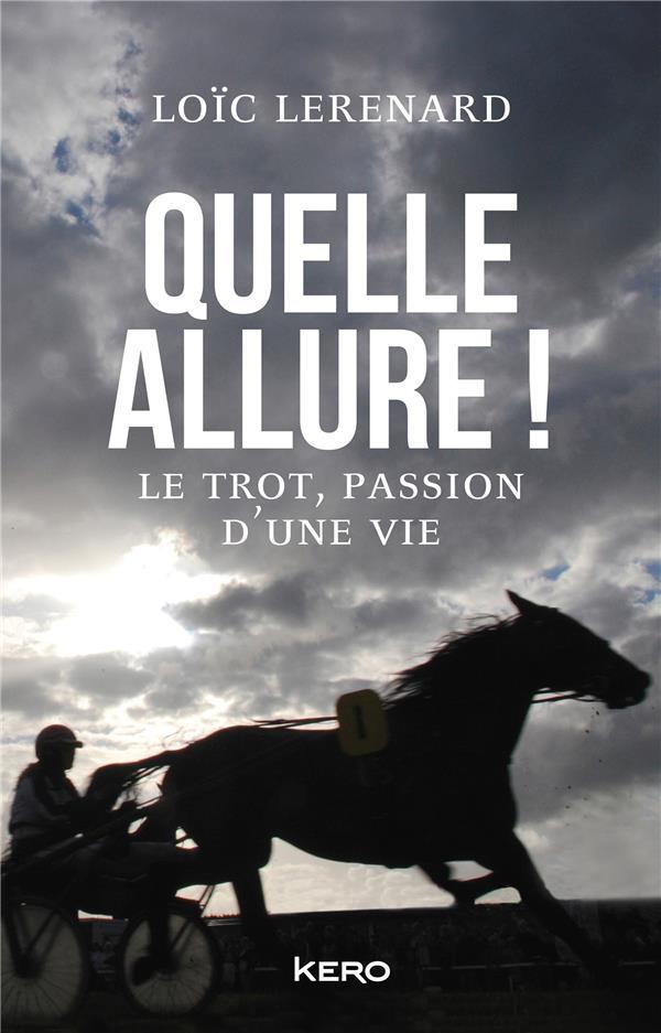 QUELLE ALLURE ! - LE TROT, PASSION D'UNE VIE