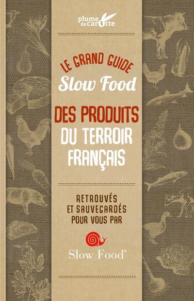 GUIDE SLOW FOOD 100 PRODUITS D'EXCEPTION DU TERROIR FRANCAIS